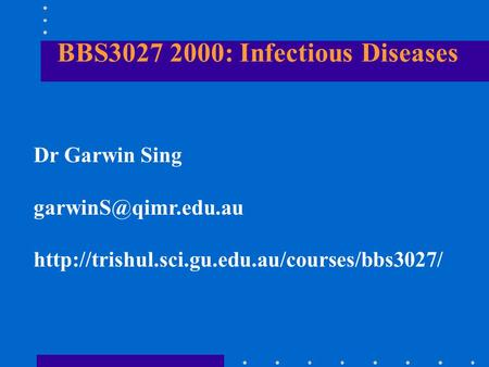 BBS3027 2000: Infectious Diseases Dr Garwin Sing