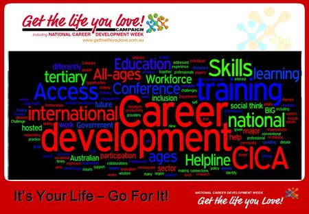 "It's Your Life – Go For It!. Created by Briony Penrose Events Manager ""Get the life you love"" Campaign including National Career Development Week Bachelor."