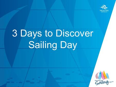 TITLE DATE 3 Days to Discover Sailing Day. In only three days all your consistent and careful planning over the past months will pay off. Now is the time.