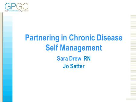 1 Partnering in Chronic Disease Self Management Sara Drew RN Jo Setter.