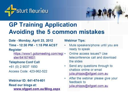 GP Training Application Avoiding the 5 common mistakes Date - Monday, April 23, 2012 Time - 12:30 PM - 1:15 PM ACST Register https://www1.gotomeeting.com/regi.