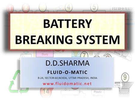BATTERY BREAKING SYSTEM D.D.SHARMA FLUID-O-MATIC B-24, SECTOR-60,NOIDA, UTTAR PRADESH, INDIA www.fluidomatic.net D.D.SHARMA FLUID-O-MATIC B-24, SECTOR-60,NOIDA,