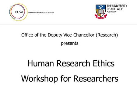 Office of the Deputy Vice-Chancellor (Research) presents Human Research Ethics Workshop for Researchers.