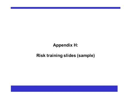 "Appendix H: Risk training slides (sample). What is Risk? "" Risk is the effect of uncertainty on objectives "" AS/NZS ISO31000:2009."