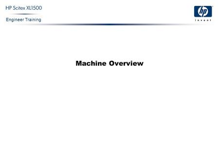Engineer Training Machine Overview. Engineer Training Confidential 2 HP Scitex XL1500.