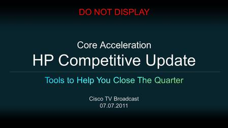 Core Acceleration HP Competitive Update DO NOT DISPLAY.