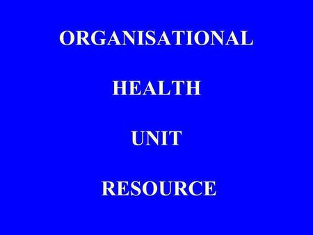 ORGANISATIONAL HEALTH UNIT RESOURCE. I ntroduction to the Workplace Health & Safety Module SMS 2001.2 Release Designed for: Staff injuries and work caused.