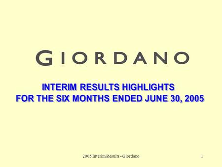 2005 Interim Results - Giordano1. 2 Group Financial Highlights For the Six Months Ended June 30 YOY change (%) 20052004 Turnover (HK$M)2,1521,858+ 15.8.