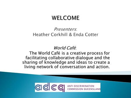 World Café: The World Café is a creative process for facilitating collaborative dialogue and the sharing of knowledge and ideas to create a living network.