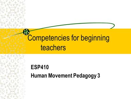Competencies for beginning teachers ESP410 Human Movement Pedagogy 3.