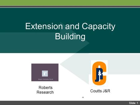 Slide: 1 Coutts J&R Extension and Capacity Building ➔ Roberts Research.