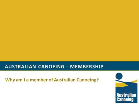 AUSTRALIAN CANOEING - MEMBERSHIP Why am I a member of Australian Canoeing?