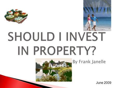 By Frank Janelle June 2009. An INFORMATION SESSION About the benefits of Residential Property Investment Presented by Frank Janelle Managing Director.