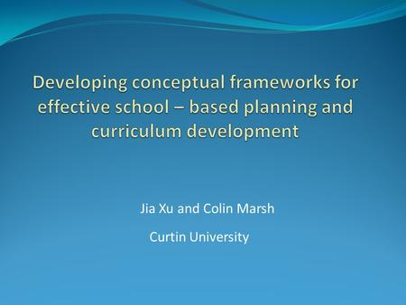 Jia Xu and Colin Marsh Curtin University. Is it necessary and possible to have SBCD at schools in Australia? Is it necessary and possible to use conceptual.