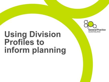 Using Division Profiles to inform planning. Division Profiles First issue of the Division Profiles was produced in July 2009. They are produced twice.