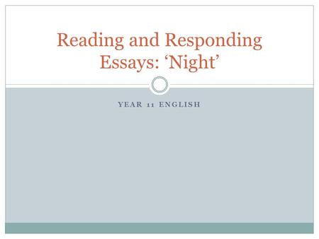 YEAR 11 ENGLISH Reading and Responding Essays: 'Night'