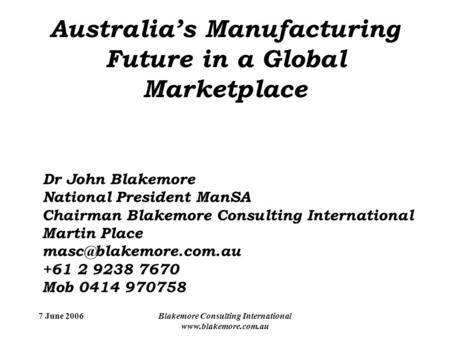 7 June 2006Blakemore Consulting International www.blakemore.com.au Dr John Blakemore National President ManSA Chairman Blakemore Consulting International.