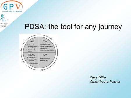 GPDV is a QIC accredited organisation PDSA: the tool for any journey Kerry Hollier General Practice Victoria.
