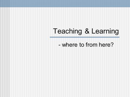 "Teaching & Learning - where to from here?. Agenda We're on a journey…from where? Overview of ""Investigation of First Year Experience"" Support offered."