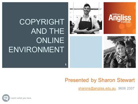 COPYRIGHT AND THE ONLINE ENVIRONMENT Presented by Sharon Stewart 1 9606 2337.