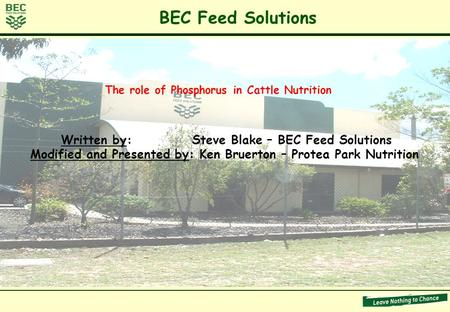 BEC Feed Solutions Written by:Steve Blake – BEC Feed Solutions Modified and Presented by: Ken Bruerton – Protea Park Nutrition The role of Phosphorus in.