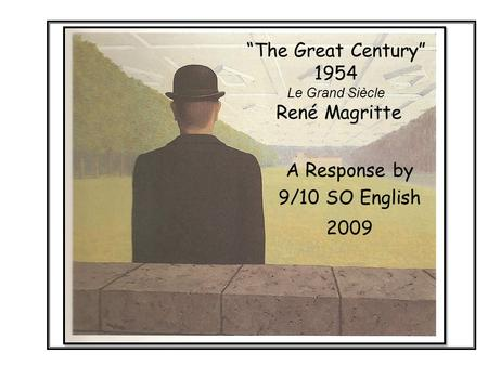 """The Great Century"" 1954 Le Grand Siècle René Magritte A Response by 9/10 SO English 2009."