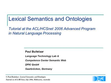 © Paul Buitelaar: Lexical Semantics and Ontologies Tutorial at ACL/HCSnet, July 2006, Melbourne, Australia Lexical Semantics and Ontologies Tutorial at.