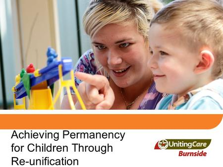 Achieving Permanency for Children Through Re-unification.