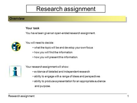 Research assignment1 Your task You have been given an open-ended research assignment. You will need to decide: what the topic will be and develop your.