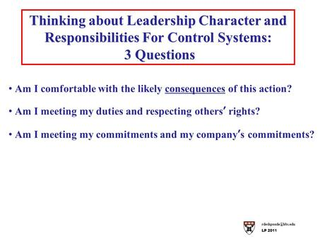 LP 2011 Thinking about Leadership Character and Responsibilities For Control Systems: 3 Questions 3 Questions Am I comfortable with.