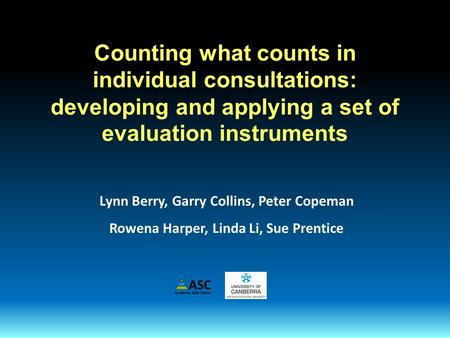 Counting what counts in individual consultations: developing and applying a set of evaluation instruments Lynn Berry, Garry Collins, Peter Copeman Rowena.