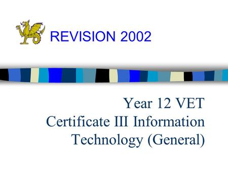 Year 12 VET Certificate III Information Technology (General) REVISION 2002.