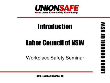 LABOR COUNCIL OF NSW  Introduction Labor Council of NSW Workplace Safety Seminar.