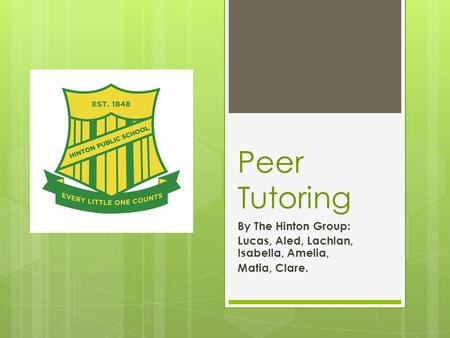 Peer Tutoring By The Hinton Group: Lucas, Aled, Lachlan, Isabella, Amelia, Matia, Clare.