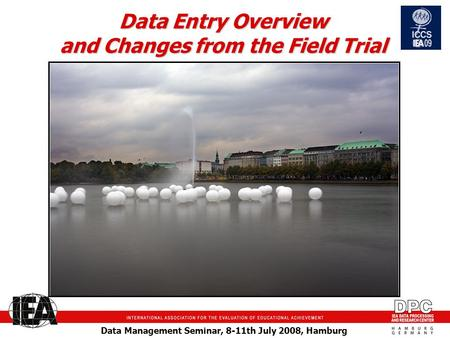 Data Management Seminar, 8-11th July 2008, Hamburg Data Entry Overview and Changes from the Field Trial.