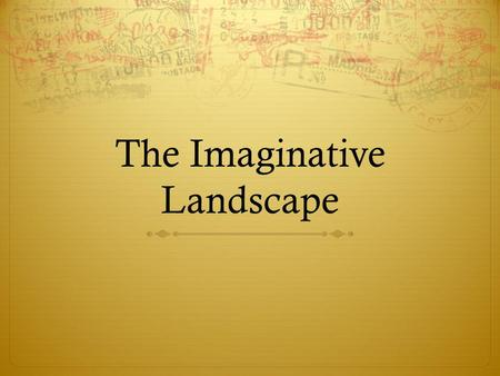 The Imaginative Landscape. What is a landscape?  Landscape is the physical environment we see around us everyday and everywhere we go. All landscapes.