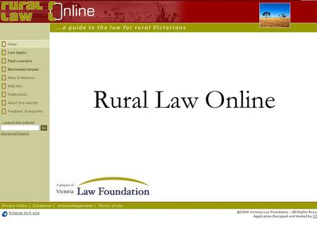 Rural Law Online. Objectives of Rural Law Online Offer accessible and relevant information on laws impacting on rural communities and industry. Foster.