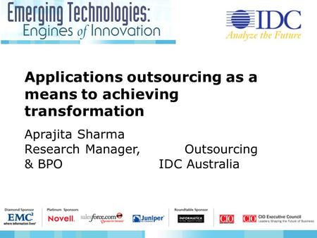 Applications outsourcing as a means to achieving transformation Aprajita Sharma Research Manager, Outsourcing & BPO IDC Australia.