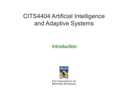 CITS4404 Artificial Intelligence and Adaptive Systems Introduction.