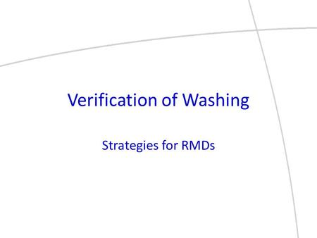 Verification of Washing Strategies for RMDs. Presented By: Lon Bruso Vice President, SteriTec Products.
