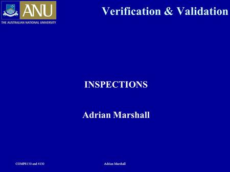 COMP8130 and 4130Adrian Marshall Verification & Validation INSPECTIONS Adrian Marshall.