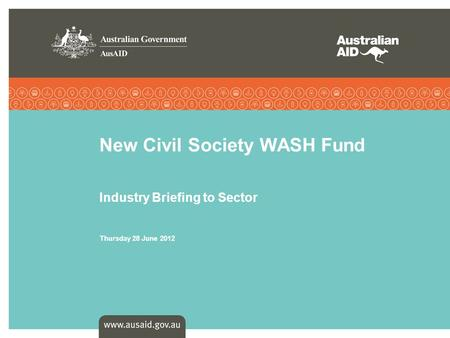New Civil Society WASH Fund Industry Briefing to Sector Thursday 28 June 2012.