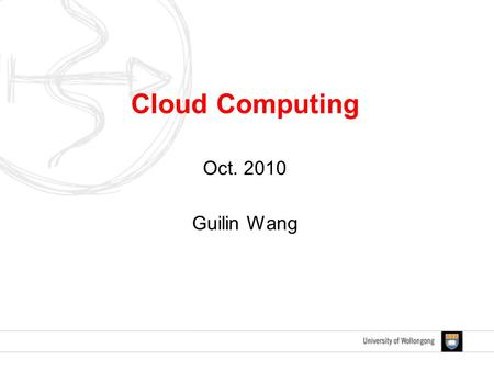 Cloud Computing Oct. 2010 Guilin Wang.  What is cloud computing?  10 obstacles and opportunities for cloud computing Outline.
