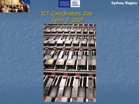 ICT Coordinators Day Term 3, 2007 Sydney Region. Agenda Wrap Up of Term 2 - 2007 CC Day Term 3 2007 Technology Update DET SOE and cabling standards Integrating.