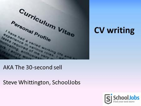 AKA The 30-second sell Steve Whittington, SchoolJobs CV writing.