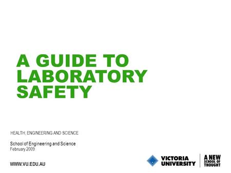 1 WWW.VU.EDU.AU A GUIDE TO LABORATORY SAFETY School of Engineering and Science February 2009 HEALTH, ENGINEERING AND SCIENCE.