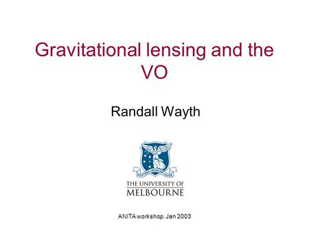 ANITA workshop. Jan 2003 Gravitational lensing and the VO Randall Wayth.