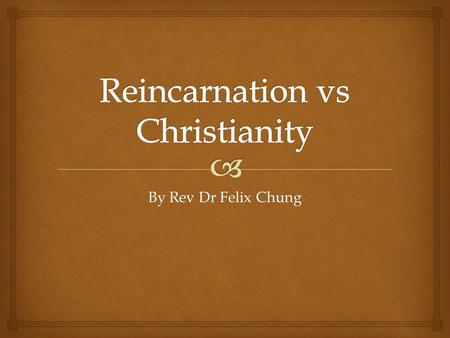 "By Rev Dr Felix Chung.  What is re-incarnation?  According to A Lion Handbook of Religions, the word ""reincarnation"" means the belief that individual."