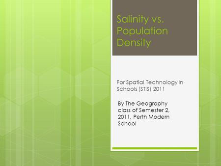 Salinity vs. Population Density For Spatial Technology In Schools (STIS) 2011 By The Geography class of Semester 2, 2011, Perth Modern School.