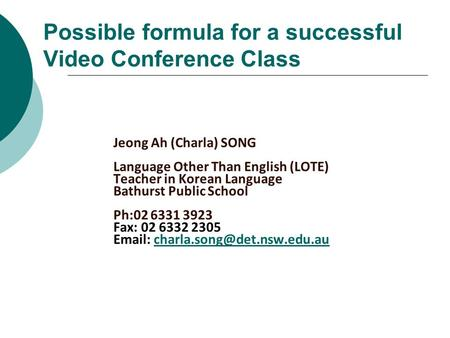 Possible formula for a successful Video Conference Class Jeong Ah (Charla) SONG Language Other Than English (LOTE) Teacher in Korean Language Bathurst.
